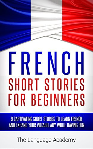 French: Short Stories For Beginners - 9 Captivating Short Stories to Learn French & Expand Your Vocabulary While Having Fun