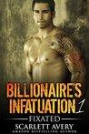 Fixated (Billionaire's Infatuation, #1)