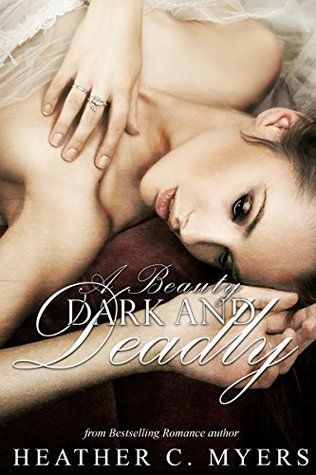 A Beauty Dark and Deadly (Dark & Deadly #1) by Heather C. Myers
