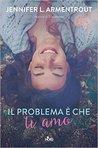 Il problema è che ti amo by Jennifer L. Armentrout