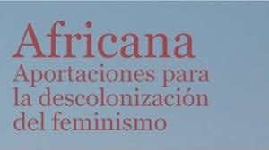 Africana: Aportaciones para la descolonización del feminismo