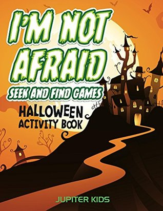 I'm Not Afraid Seek And Find Games: Halloween Activity Book (Halloween Activity Book Series)
