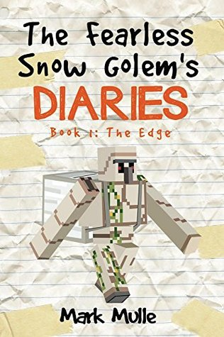 The Fearless Snow Golem's Diaries (Book 1): The Edge (An Unofficial Minecraft Book for Kids Ages 9 - 12 (Preteen)