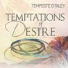 Temptations of Desire by Tempeste O'Riley