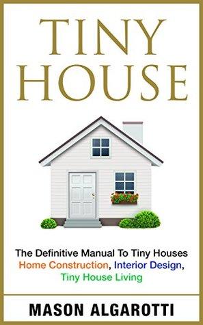 Tiny House: The Definitive Manual To Tiny Houses: Home Construction on design house hamilton, design house cameron, design house aurora,