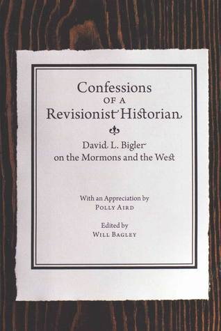 Confessions of a Revisionist Historian: David L. Bigler on the Mormons and the West