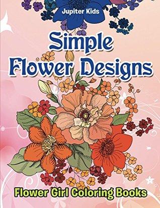 Simple Flower Designs: Flower Girl Coloring Books by Jupiter Kids