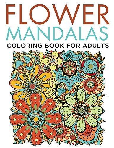 Flower Mandalas Coloring Book for Adults (Flower Mandala and Art Book Series)