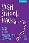 High School Hacks: A student's guide to success in the IB and beyond