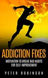 Addiction Fixes: Motivation to Break Bad Habits for Self-Improvement (Substance problems, dependence, drug abuse, bad habits, and quitting smoking)