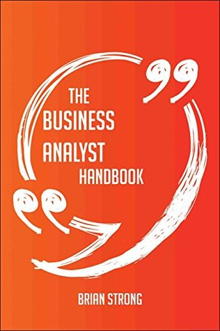 The business analyst Handbook - Everything You Need To Know About business analyst