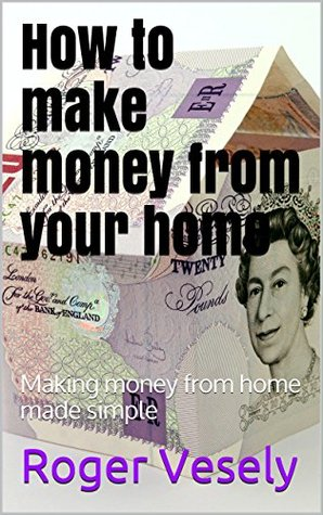 How to make money from your home: Making money from home made simple