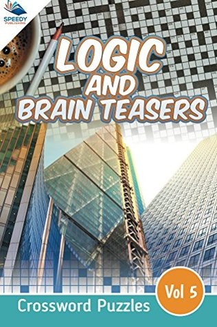 Logic and Brain Teasers Crossword Puzzles Vol 5 (Crossword Puzzles Series)