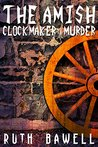 The Amish Clock Maker Murder by Ruth Bawell