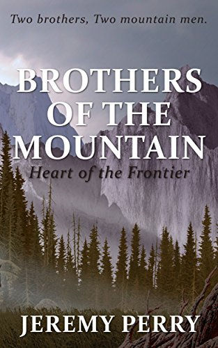 BROTHERS OF THE MOUNTAIN: Heart of the Frontier (Stories 1-7)
