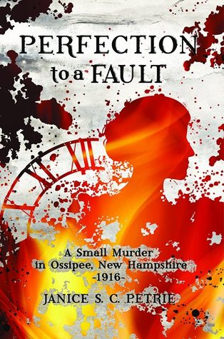 Perfection to a Fault: A Small Murder in Ossipee, New Hampshire, 1916