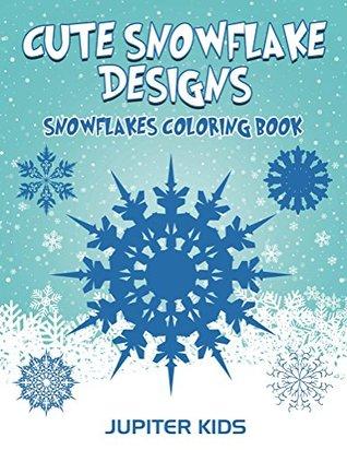 Cute Snowflake Designs Snowflakes Coloring Book By Jupiter Kids