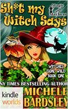 Sh*t My Witch Says (Magic and Mayhem; Witches Gone Wild #1)