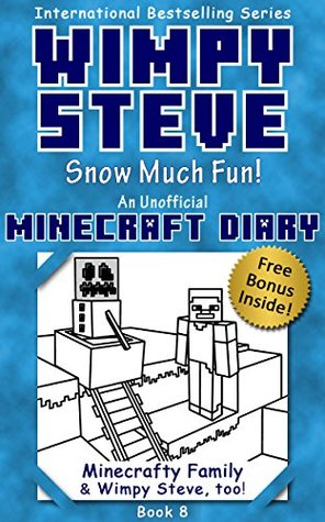 Minecraft Diary: Wimpy Steve Book 8: Snow Much Fun! (Unofficial Minecraft Diary) (Minecraft diary books, Minecraft books for kids age 6 7 8 9-12, Wimpy Steve book 1 2 3 4 5 6 7 8 9, Minecraft comics)