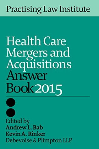 Health Care Mergers and Acquisitions Answer Book 2015
