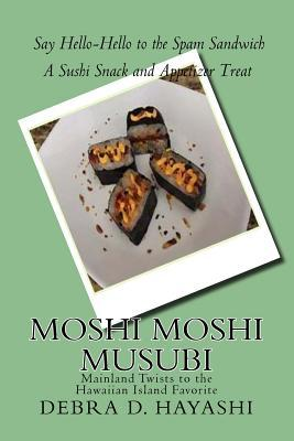Moshi Moshi Musubi: Say Hello-Hello to the Spam Sandwich a Sushi Snack and Appetizer Treat