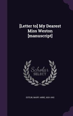 [Letter To] My Dearest Miss Weston [Manuscript]