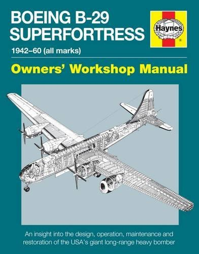 Boeing B-29 Superfortress Manual 1942-60 (all marks): An insight into the design, operation, maintenance and restoration of the USA's giant long-range heavy bomber
