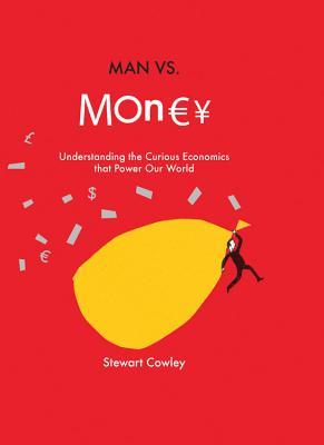 Man vs Money: Understanding the curious economics that power our world