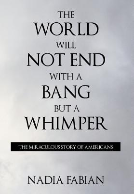 The World Will Not End with a Bang But a Whimper - The Miraculous Story of the Americans