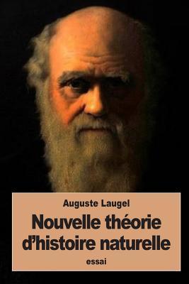 Nouvelle Theorie D'Histoire Naturelle: L'Origine Des Especes par Auguste Laugel