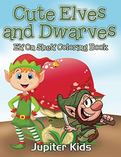 Cute Elves and Dwarves : Elf Shelf Coloring Book (Elf Shelf Coloring and Art Book Series)