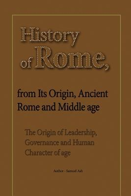 History of Rome, from Its Origin, Ancient Rome and Middle age: The Origin of Leadership, Governance and Human Character of age