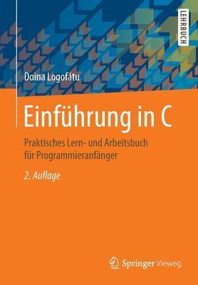 Einfuhrung in C: Praktisches Lern- Und Arbeitsbuch Fur Programmieranfanger