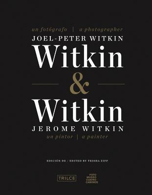 Witkin & Witkin: Joel-Peter Witkin, a Photographer; Jerome Witkin, a Painter