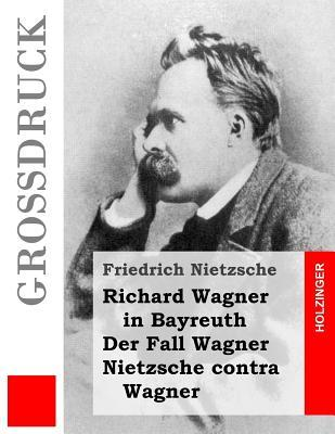 Richard Wagner in Bayreuth / Der Fall Wagner / Nietzsche Contra Wagner