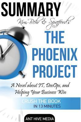 Kim, Behr & Spafford's the Phoenix Project: A Novel about It, Devops, and Helping Your Business Win - Summary