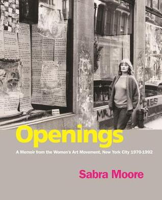 Openings: A Memoir from the Women's Art Movement, New York City 1970-1992
