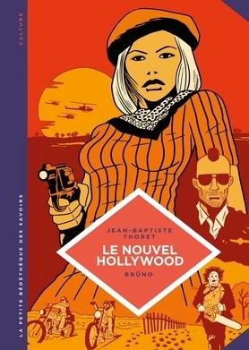 Le Nouvel Hollywood. D'Easy Rider à Apocalypse Now.