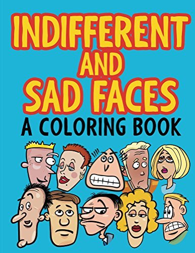 Indifferent and Sad Faces (A Coloring Book) (Faces Coloring and Art Book Series)