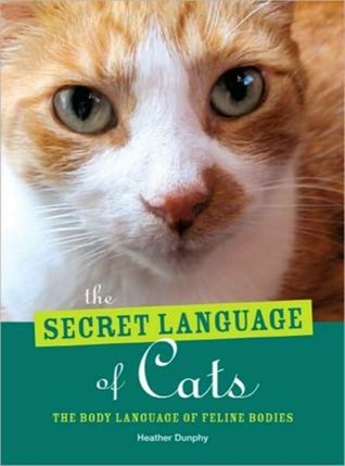 Ebook Secret Language of Cats: The Body Language of Feline Bodies by Heather Dunphy DOC!