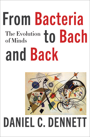 From Bacteria to Bach and Back - The Evolution of Minds