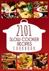 Slow Cooking: 2101 Slow Cooker Recipes: A Complete Collection of Slow Cooker Meals and Recipes (Slow Cooker, Slow Cooking, Slow Cooker Recipes, Slow Cooker ... Recipes Free, Slow Cooker Cookbook Free)