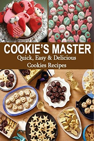 COOKIE'S MASTER: Quick, Easy & Delicious Cookies Recipes