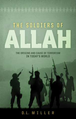 The Soldiers of Allah: The Origins and Cause of Terrorism in Today's World
