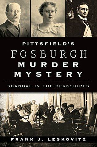 Pittsfield's Fosburgh Murder Mystery: Scandal in the Berkshires