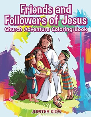 Friends and Followers of Jesus Church Adventure Coloring Book (Religious Coloring and Art Book Series)