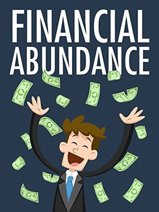 Financial Abundance: Financial abundance is something that all people wish to have ...