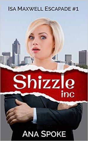 Shizzle, Inc (Isa Maxwell, #1)