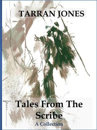 Tales From The Scribe by Tarran Jones