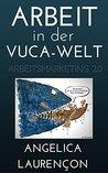 Arbeit in der VUCA-Welt.: Arbeitsmarketing 2.0